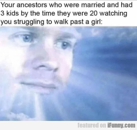 Your Ancestors Who Were Married And Had...