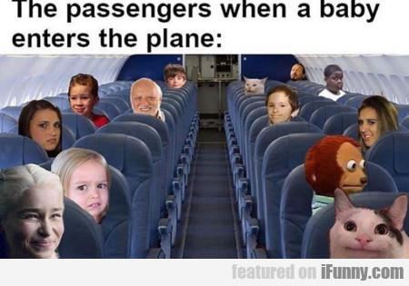 The passengers when a baby enters the plane