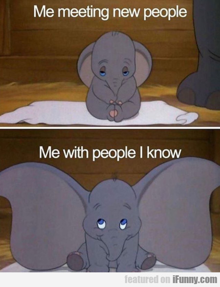 Me Meeting New People - Me With People I Know