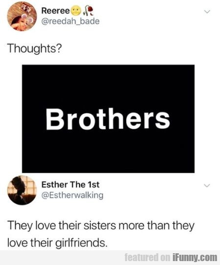 Thoughts Brothers They love their sisters more