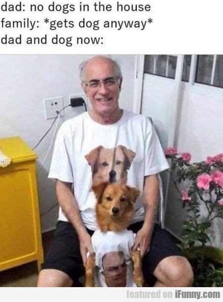 Dad - No Dogs In The House - Family - Gets...