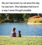 My Son Has Loved My Cat Since The Day He Was...