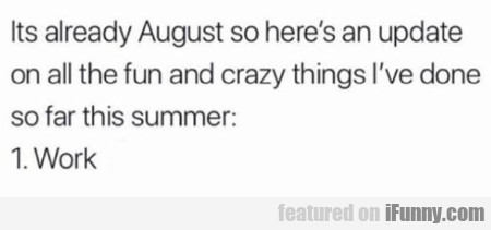 Its Already August So Here's An Update