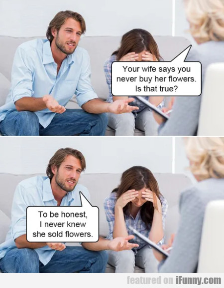 Your Wife Says You Never Buy Her Flowers. Is...