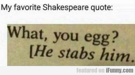 My Favorite Shakespeare Quote - What, You Egg
