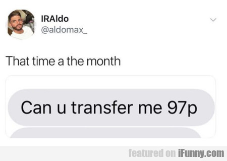 That Time A The Month - Can U Transfer Me...