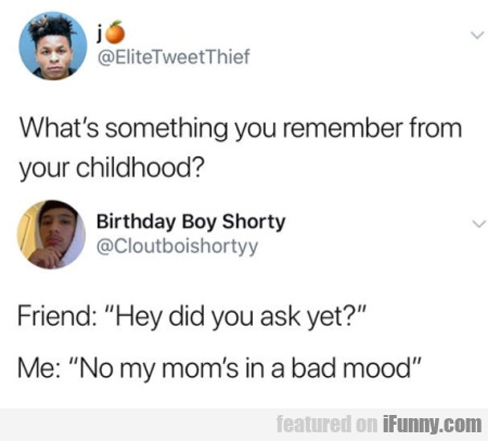 What's Something You Remember From Your Childhood