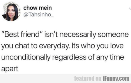 Best friend isn't necessarily someone you chat...