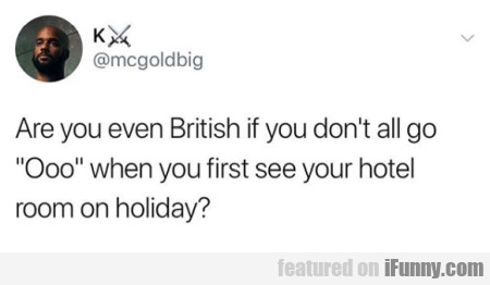 Are you even British if you don't all go Ooo