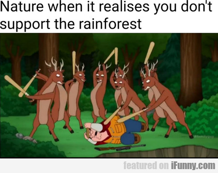 Nature When It Realises You Don't Support...