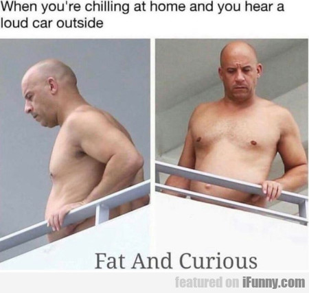 When You're Chilling At Home And You Hear A...