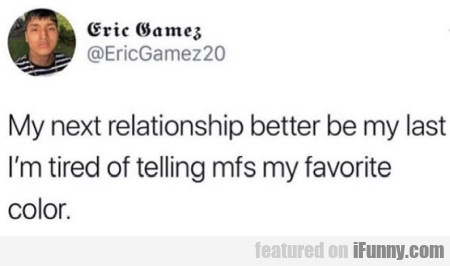 My Next Relationships Better Be My Last...