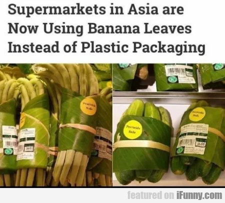 Supermarkets In Asia Are Now Using Banana...