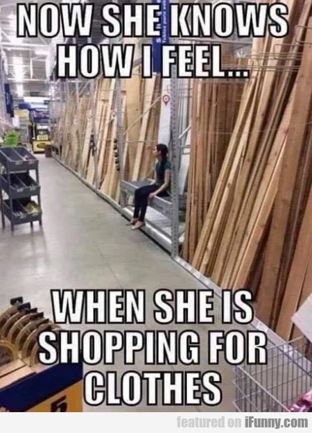 Now She Knows How I Feel.. When She Is Shopping...