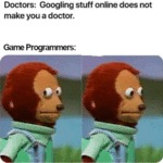 Doctors - Googling Stuff Online Does Not Make You