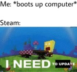 Me - Boots Up Computers - Steam - I Need To Update