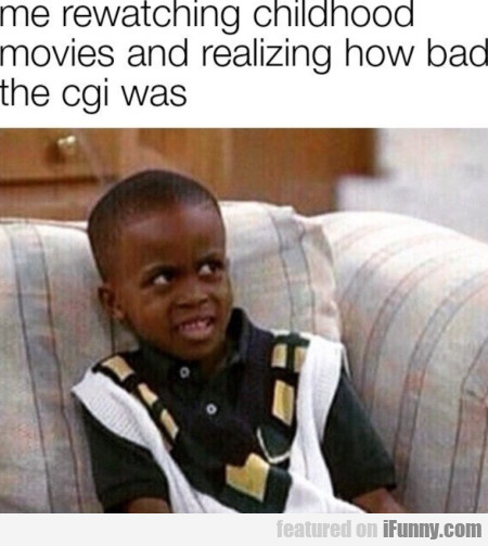 Me rewatching childhood movies and realizing...