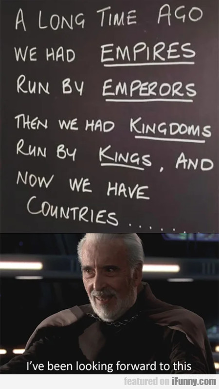A Long Time Ago We Had Empires Run By Emperors
