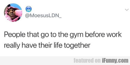 People That Go To The Gym Before Work