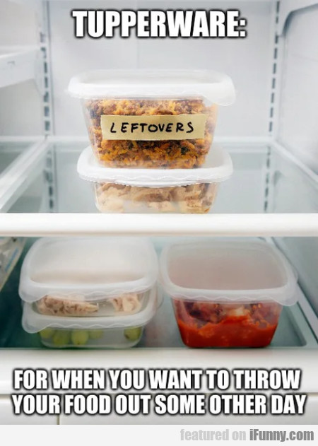 Tupperware - For When You Want To Throw...
