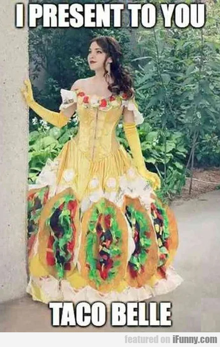 I Present To You Taco Belle