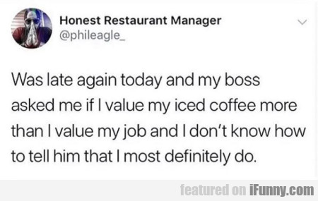 Was late again today and my boss asked me