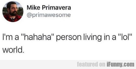 I'm a hahaha person living in a lol world