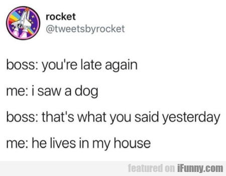 boss you're late again