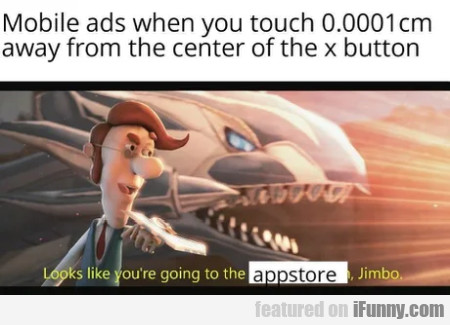Mobile Ads When You Touch 0.0001cm Away From....