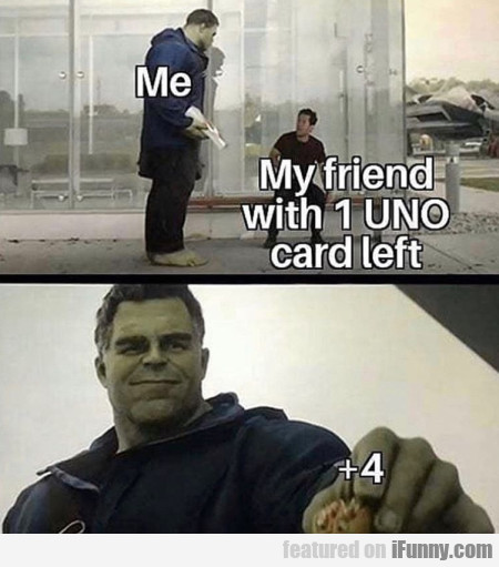 Me - My friend with 1 UNO card left