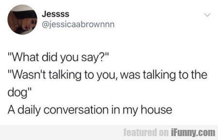 What did you say - Wasn't talking to you...