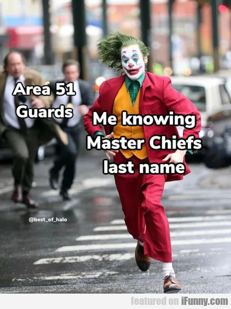 Area 51 guards - Me knowing Master Chiefs...