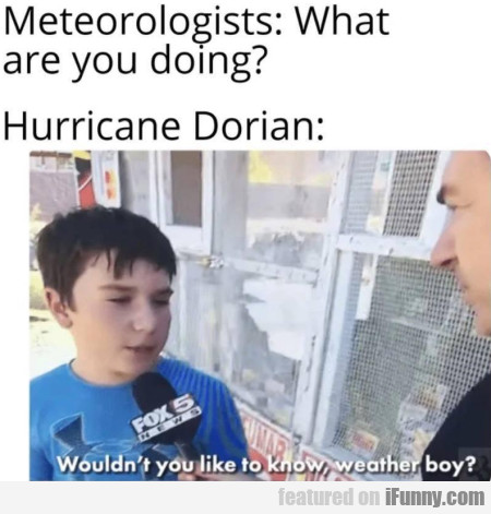 Meterorologists - What are you doing - Hurricane