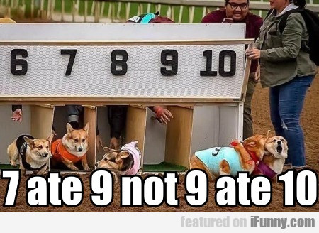 7 Ate 9 Not 9 Ate 10