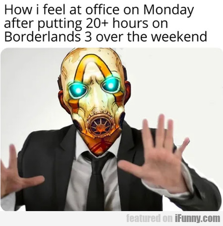 How I Feel At Office On Monday After Putting 20+..