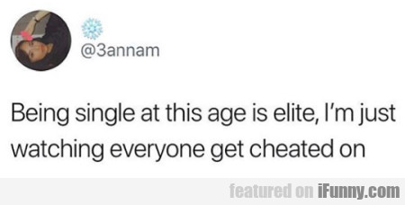 Being Single At This Age Is Elite