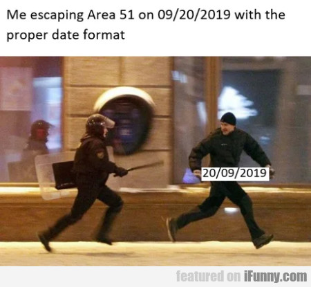 Me Escaping Area 51 On 09/20/2019 With The...