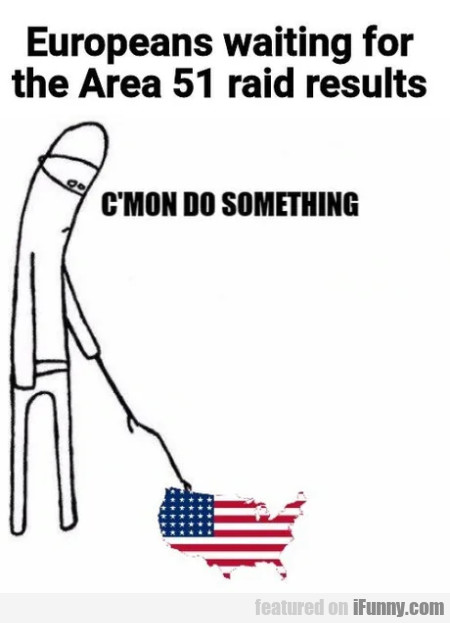 Europeans waiting for the Area 51 raid results