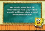 We Should Make Sept. 20 International Raid Day