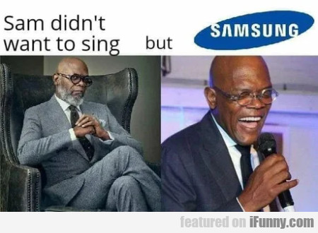 Sam Didn't Want To Sing But Samsung
