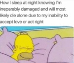 How I Sleep At Night Knowing That I'm Irreparably