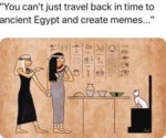 You Can't Just Travel Back In Time To Ancient...