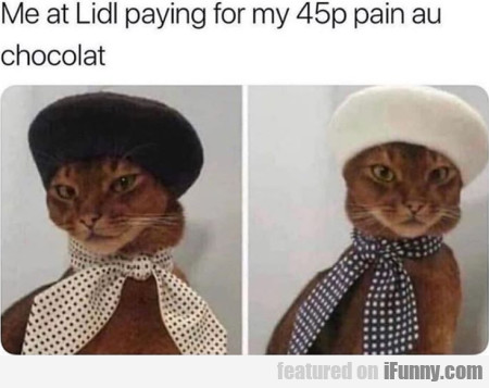 Me At Lidl Paying For My 45p Pain Au Chocolat