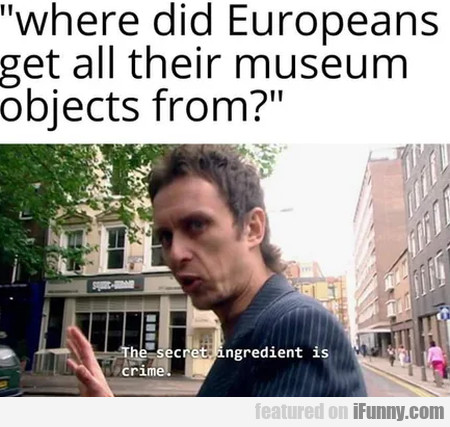 Where Did Europeans Get All Their Museum Objects