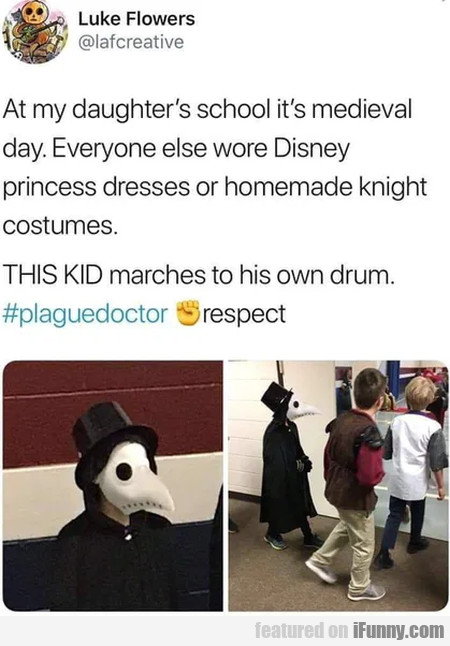 At my daughter's school it's medieval day...