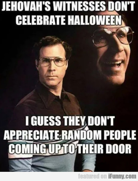 Jehovah's Witnesses Don't Celebrate Halloween