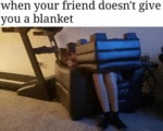 When Your Griend Doesn't Give You A Blanket