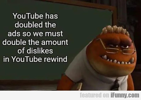 Youtube Has Doubled The Ads So We Must Double...