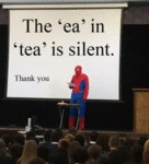 The Ea In Tea Is Silent. Thank You